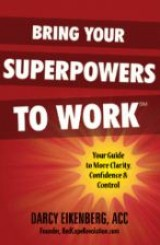 Bring Your Superpowers to Work by Darcy Eikenberg