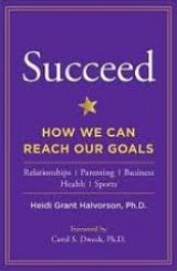 Succeed: How We Can Reach Our Goals by Heidi Grant Halvorson