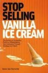 Stop Selling Vanilla Ice Cream by Steve Van Remortel