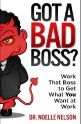 Got a Bad Boss by Dr. Noelle Nelson