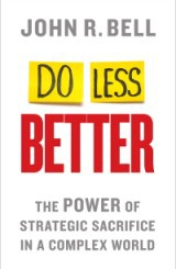 Do Less Better by John R. Bell