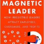 Easy Steps Toward Becoming a Magnetic Leader